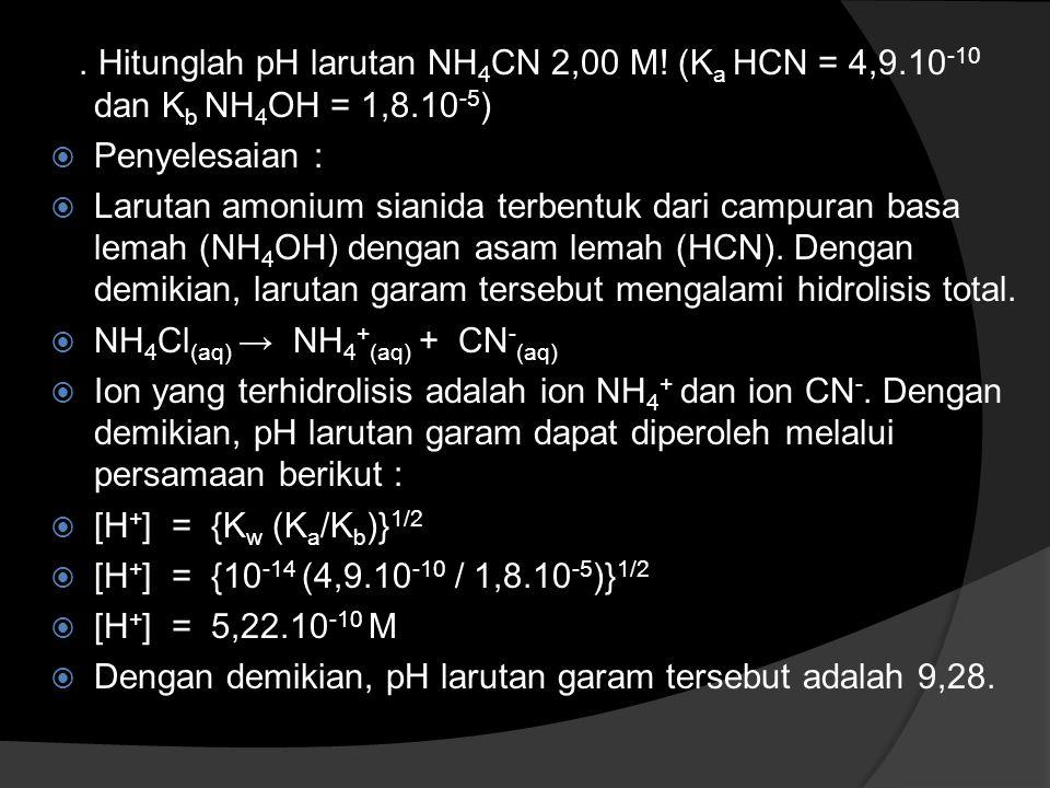Hitunglah pH larutan NH4CN 2,00 M. (Ka HCN = 4,9