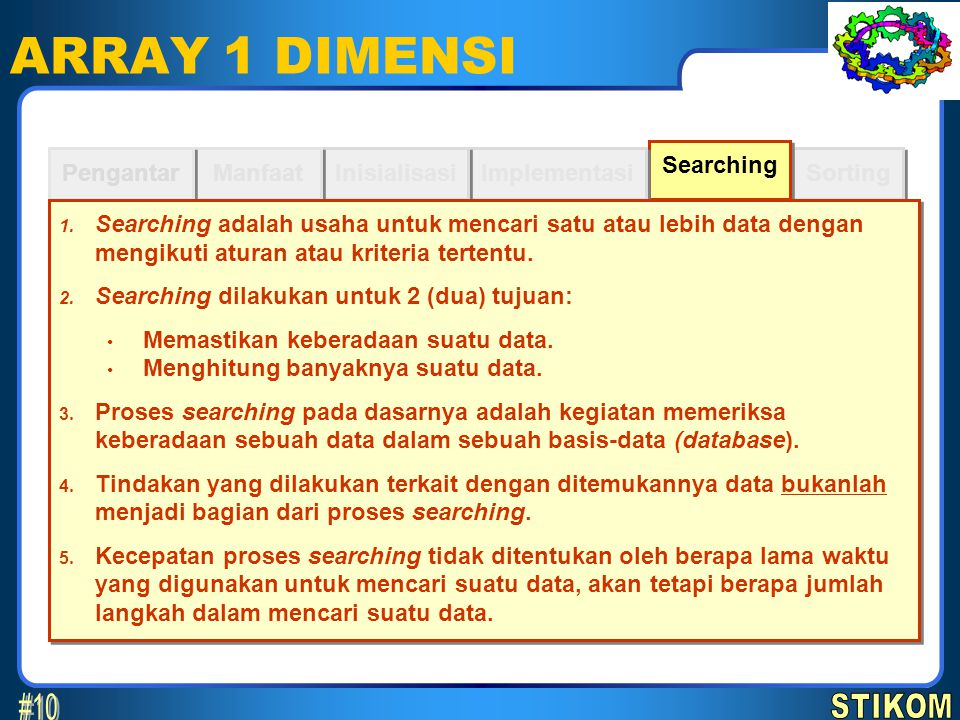 ARRAY 1 DIMENSI #10 STIKOM Searching Pengantar Manfaat Inisialisasi