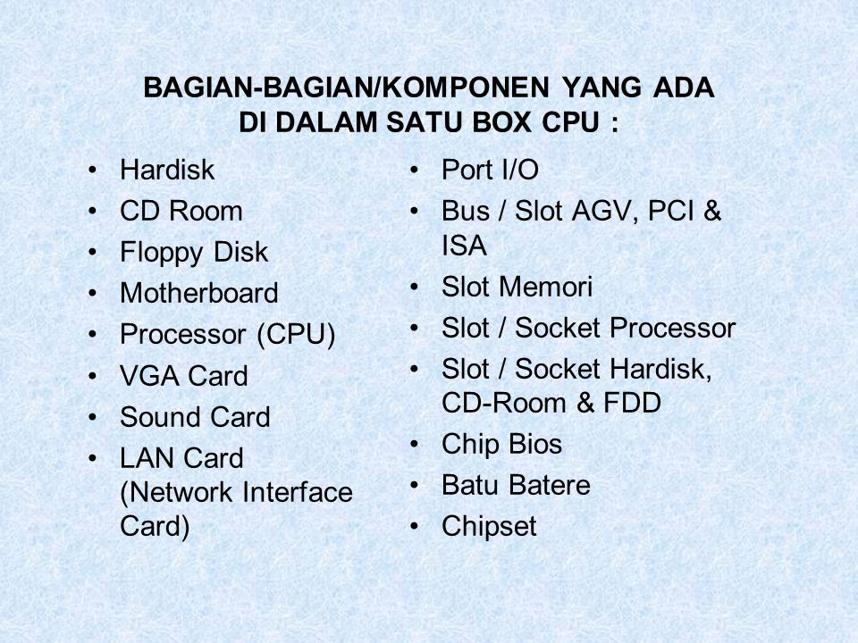 BAGIAN-BAGIAN/KOMPONEN YANG ADA DI DALAM SATU BOX CPU :