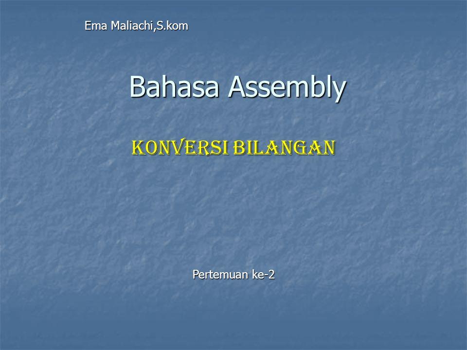 Ema Maliachi,S.kom Bahasa Assembly Konversi Bilangan Pertemuan ke-2