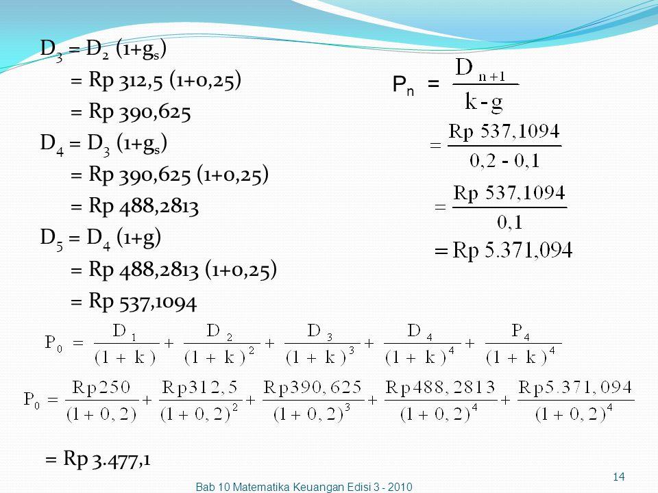 D3 = D2 (1+gs) = Rp 312,5 (1+0,25) = Rp 390,625 D4 = D3 (1+gs) = Rp 390,625 (1+0,25) = Rp 488,2813 D5 = D4 (1+g) = Rp 488,2813 (1+0,25) = Rp 537,1094 = Rp 3.477,1