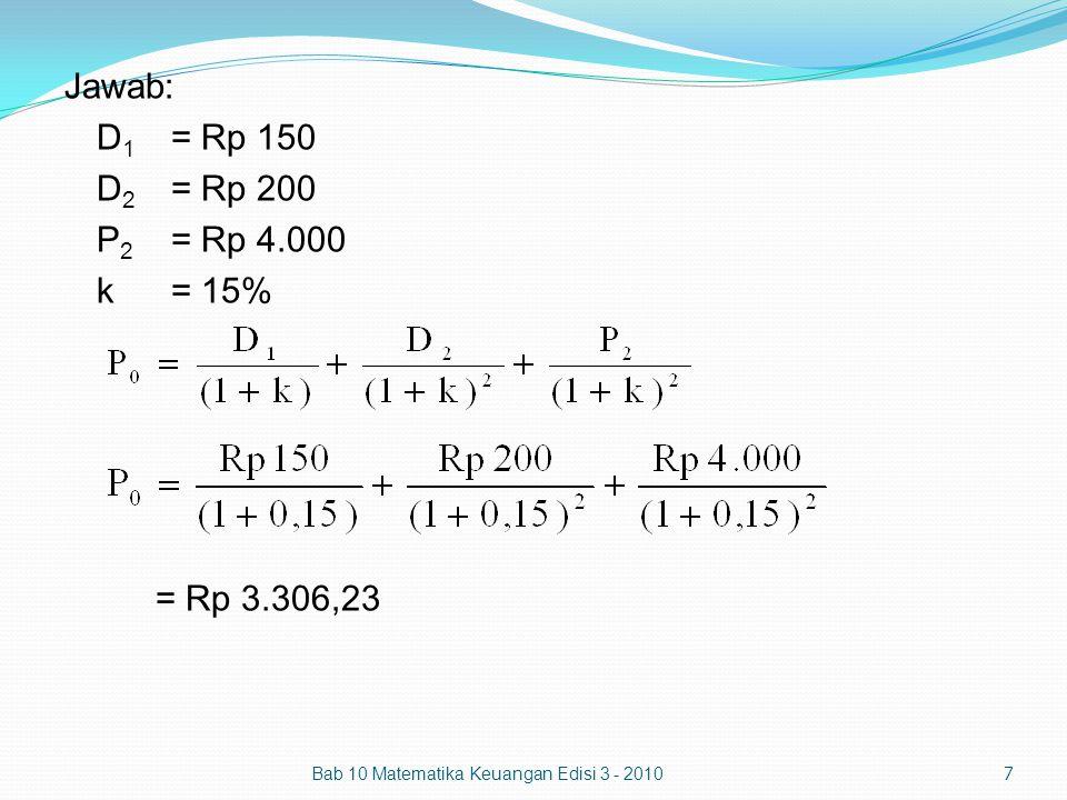 Jawab: D1 = Rp 150 D2 = Rp 200 P2 = Rp 4.000 k = 15% = Rp 3.306,23