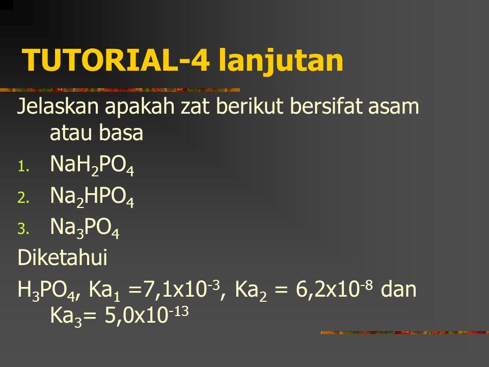 TUTORIAL-4 lanjutan Jelaskan apakah zat berikut bersifat asam atau basa. NaH2PO4. Na2HPO4. Na3PO4.
