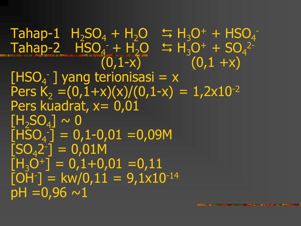 Tahap-1. H2SO4 + H2O.  H3O+ + HSO4-. Tahap-2. HSO4- + H2O