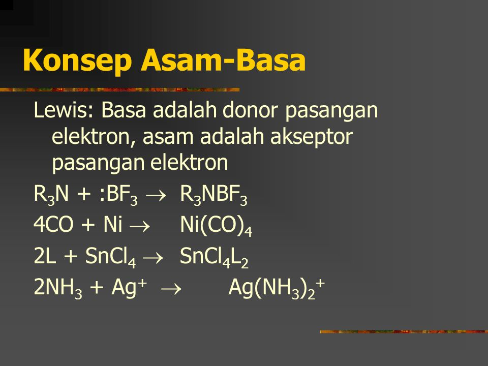 Konsep Asam-Basa Lewis: Basa adalah donor pasangan elektron, asam adalah akseptor pasangan elektron.
