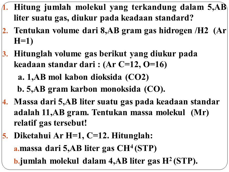 Hitung jumlah molekul yang terkandung dalam 5,AB liter suatu gas, diukur pada keadaan standard