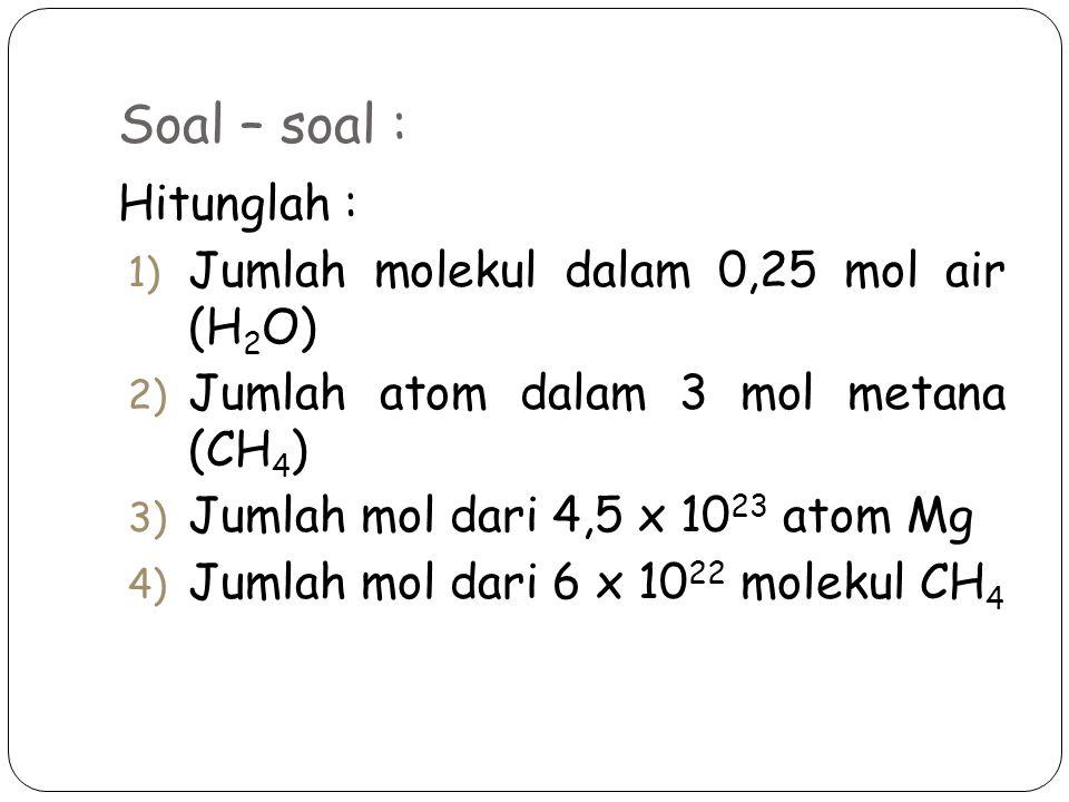 Soal – soal : Hitunglah : Jumlah molekul dalam 0,25 mol air (H2O)