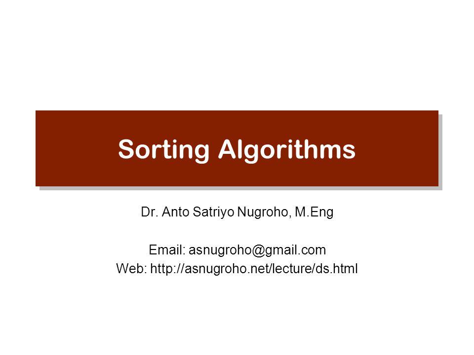 Sorting Algorithms Dr. Anto Satriyo Nugroho, M.Eng
