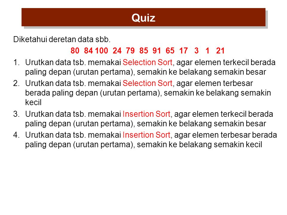 Quiz Diketahui deretan data sbb. 80 84 100 24 79 85 91 65 17 3 1 21