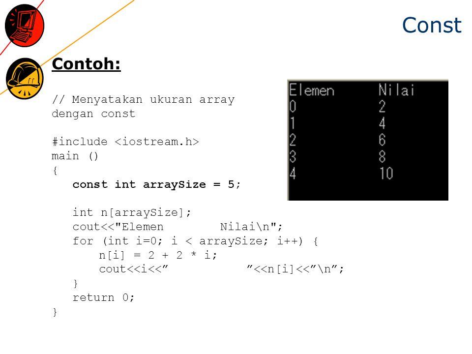 Const Contoh: // Menyatakan ukuran array dengan const
