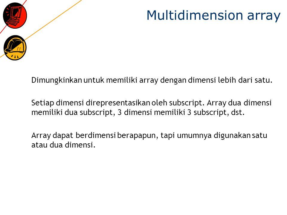 Multidimension array Dimungkinkan untuk memiliki array dengan dimensi lebih dari satu.