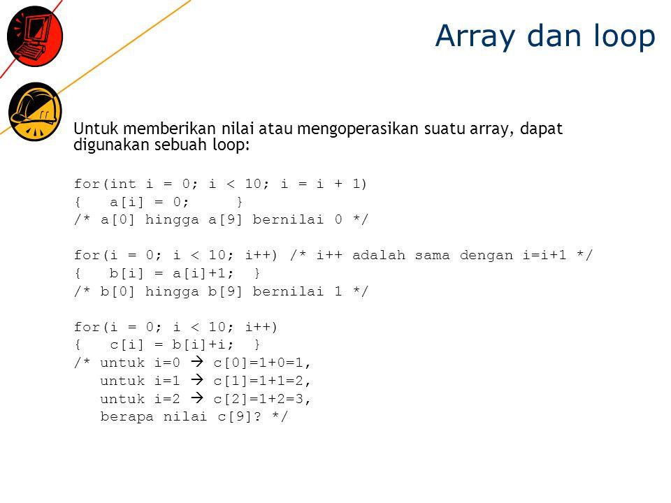 Array dan loop Untuk memberikan nilai atau mengoperasikan suatu array, dapat digunakan sebuah loop: