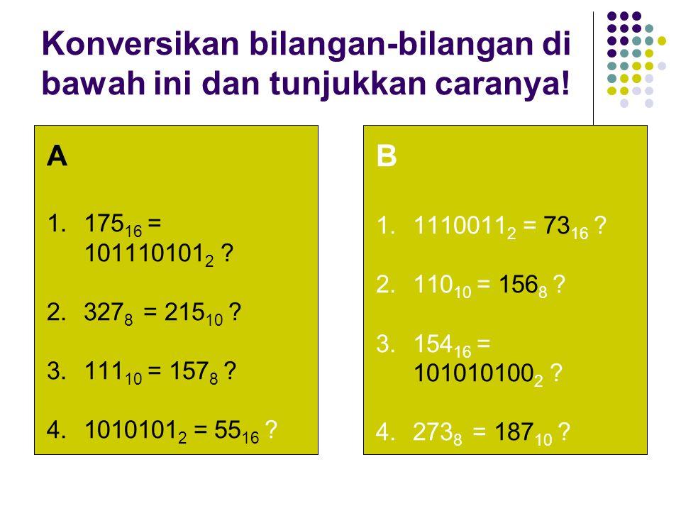 Konversikan bilangan-bilangan di bawah ini dan tunjukkan caranya!