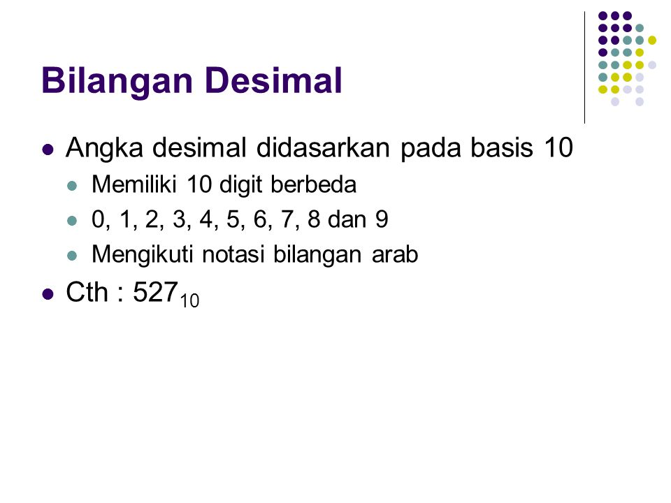 Bilangan Desimal Angka desimal didasarkan pada basis 10 Cth : 52710