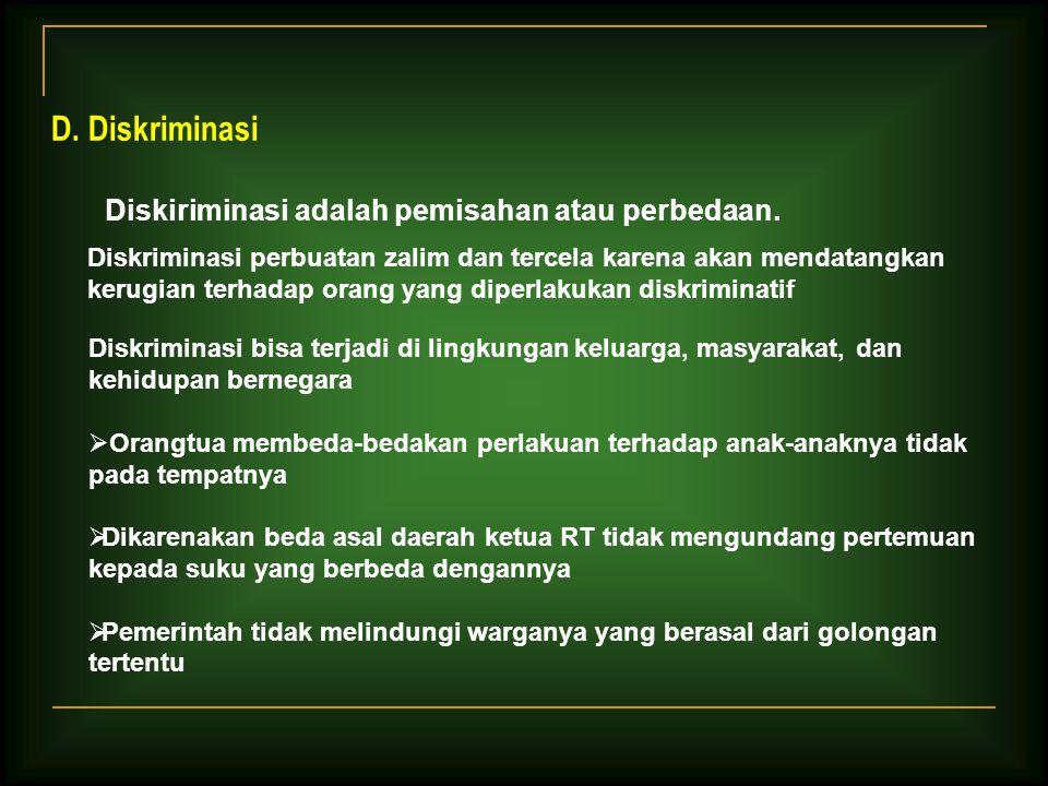 D. Diskriminasi Diskiriminasi adalah pemisahan atau perbedaan.