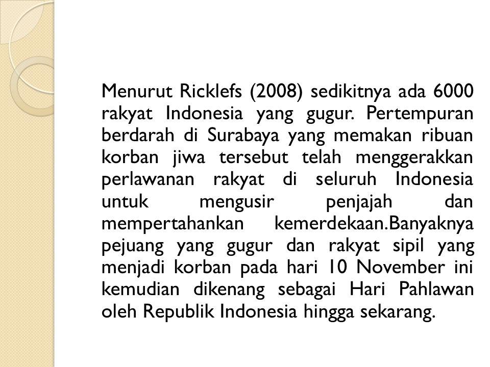 Menurut Ricklefs (2008) sedikitnya ada 6000 rakyat Indonesia yang gugur.