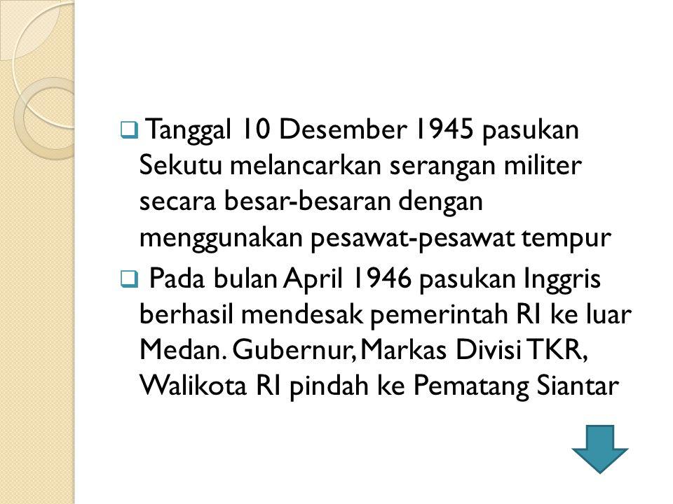 Tanggal 10 Desember 1945 pasukan Sekutu melancarkan serangan militer secara besar-besaran dengan menggunakan pesawat-pesawat tempur