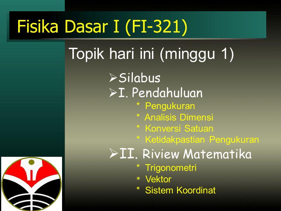 Fisika Dasar I (FI-321) Topik hari ini (minggu 1)