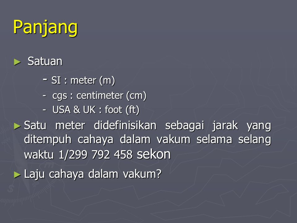Panjang - SI : meter (m) Satuan