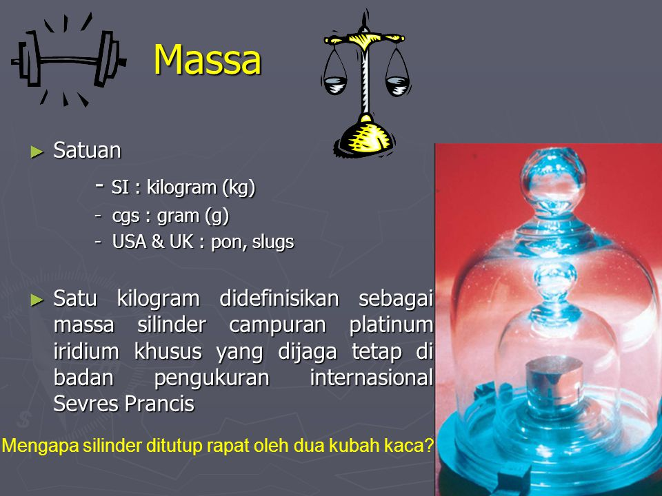 Massa - SI : kilogram (kg) Satuan