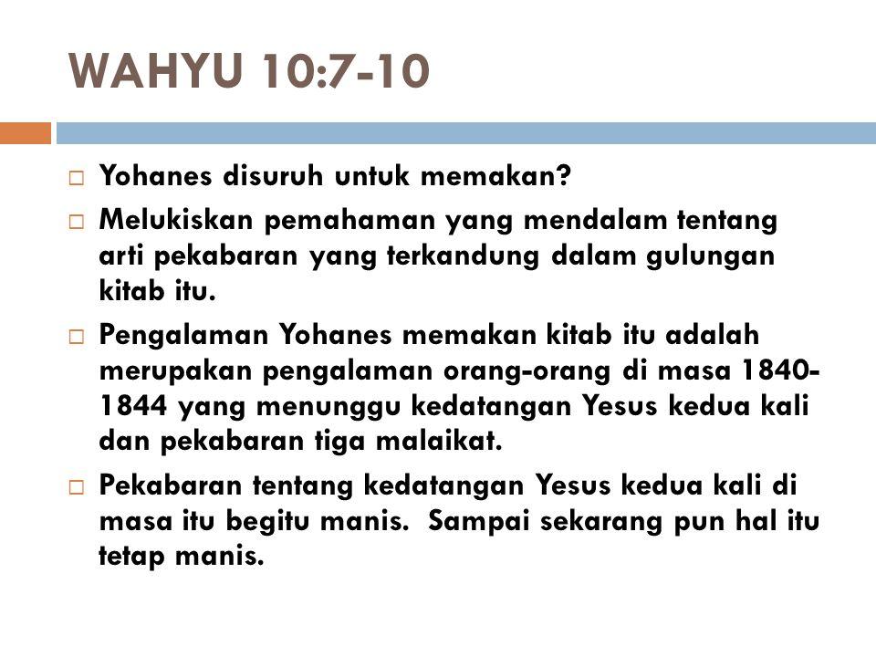 WAHYU 10:7-10 Yohanes disuruh untuk memakan