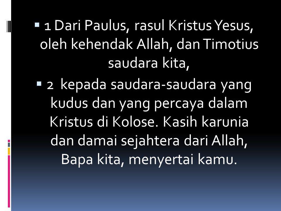 1 Dari Paulus, rasul Kristus Yesus, oleh kehendak Allah, dan Timotius saudara kita,