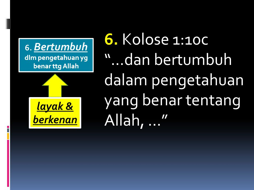 6. Bertumbuh dlm pengetahuan yg benar ttg Allah