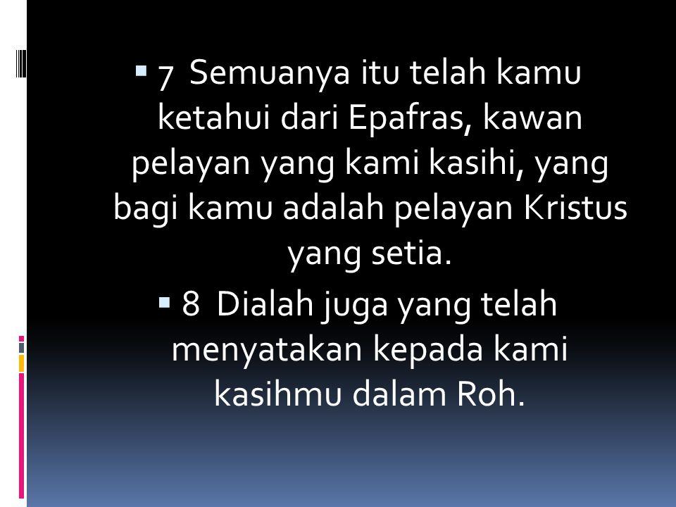 8 Dialah juga yang telah menyatakan kepada kami kasihmu dalam Roh.