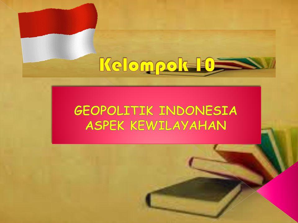 GEOPOLITIK INDONESIA ASPEK KEWILAYAHAN