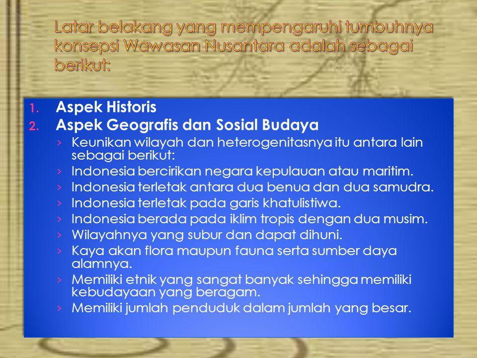 Latar belakang yang mempengaruhi tumbuhnya konsepsi Wawasan Nusantara adalah sebagai berikut: