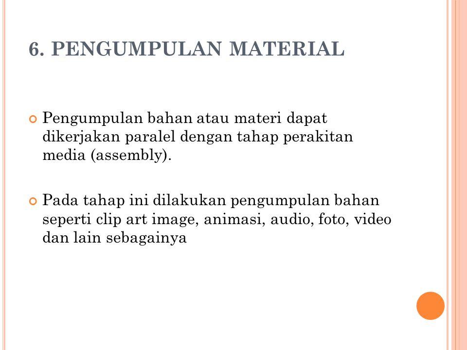 6. PENGUMPULAN MATERIAL Pengumpulan bahan atau materi dapat dikerjakan paralel dengan tahap perakitan media (assembly).