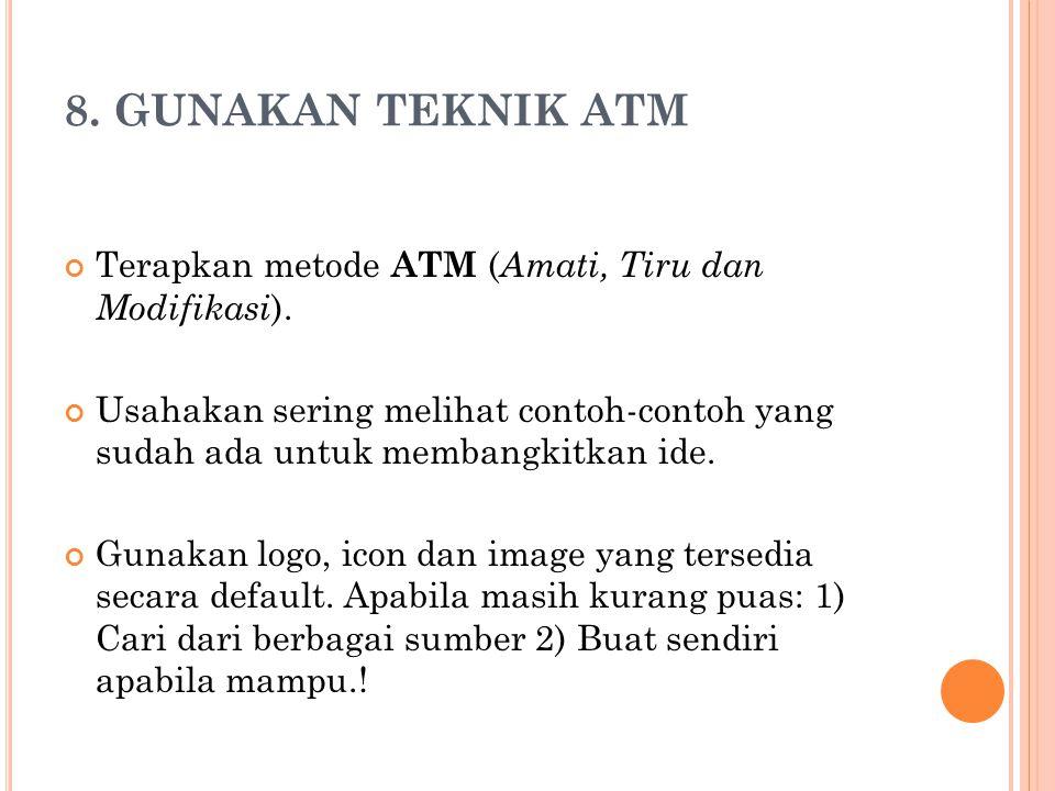 8. GUNAKAN TEKNIK ATM Terapkan metode ATM (Amati, Tiru dan Modifikasi).