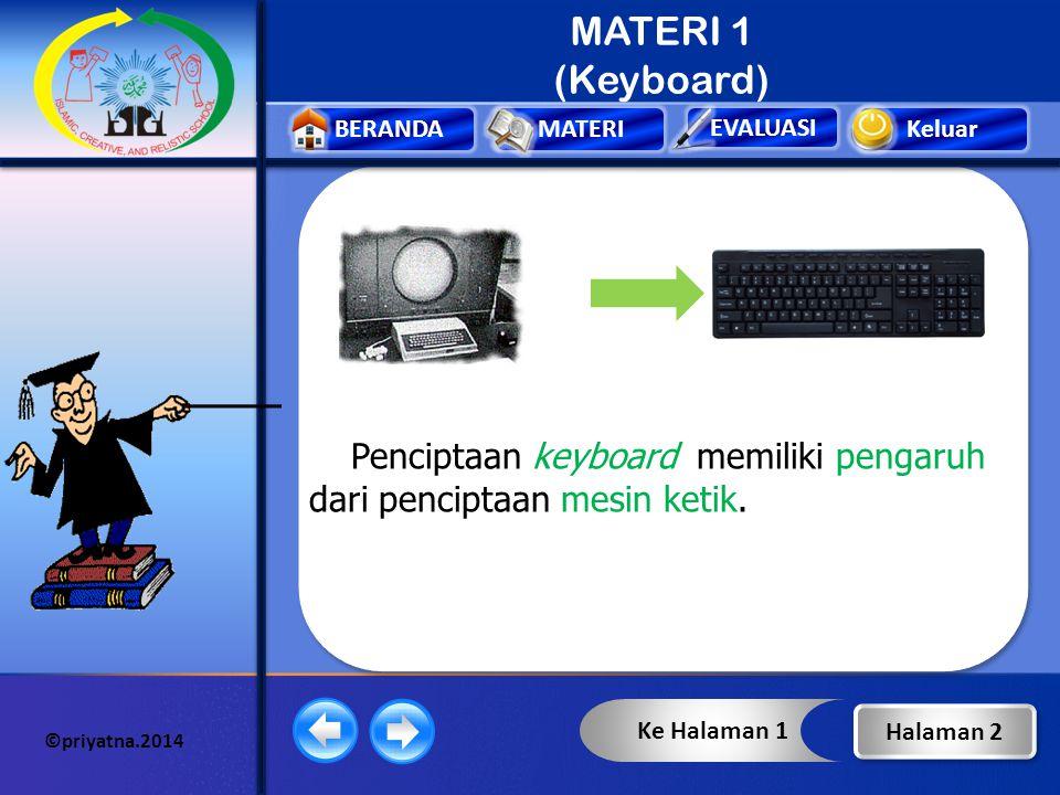 MATERI 1 (Keyboard) Penciptaan keyboard memiliki pengaruh dari penciptaan mesin ketik. Ke Halaman 1.