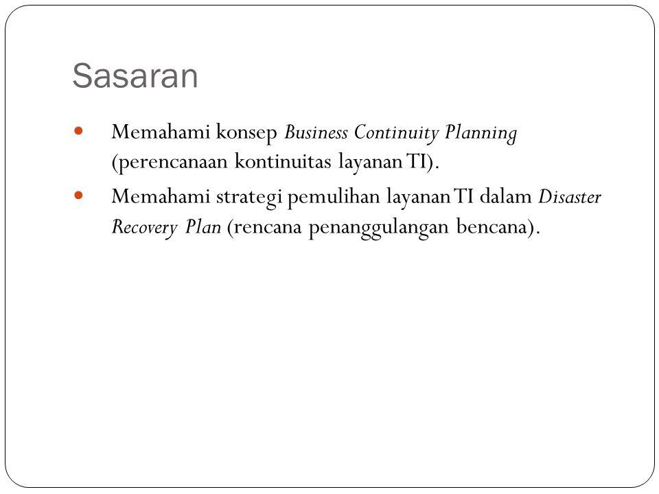 Sasaran Memahami konsep Business Continuity Planning (perencanaan kontinuitas layanan TI).