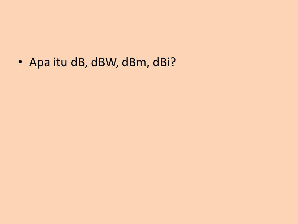 Apa itu dB, dBW, dBm, dBi