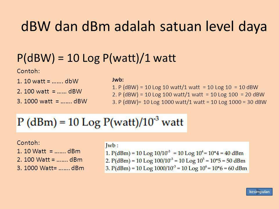 dBW dan dBm adalah satuan level daya