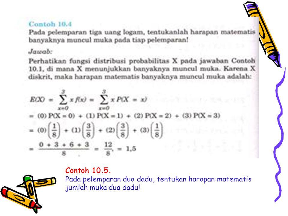 Contoh 10.5. Pada pelemparan dua dadu, tentukan harapan matematis jumlah muka dua dadu!