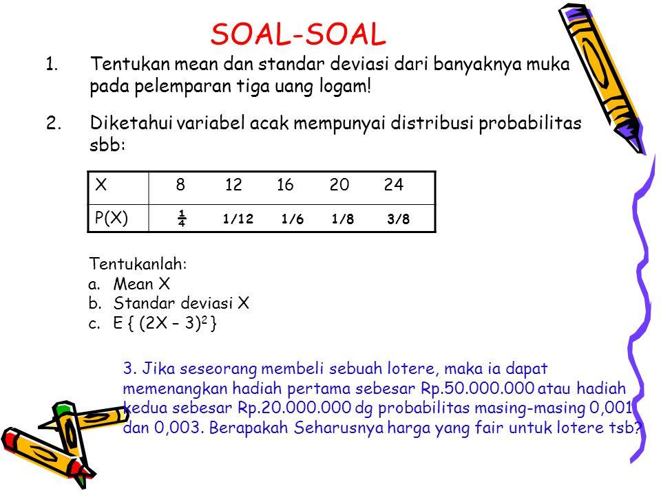 SOAL-SOAL Tentukan mean dan standar deviasi dari banyaknya muka pada pelemparan tiga uang logam!