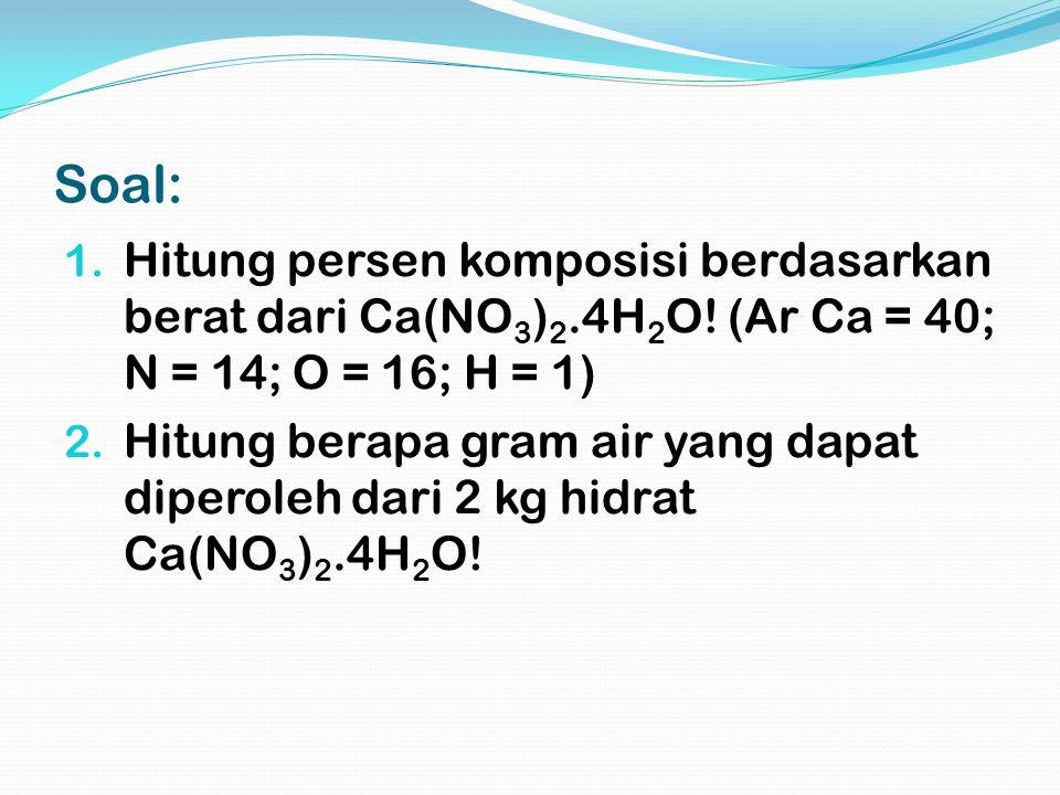 Soal: Hitung persen komposisi berdasarkan berat dari Ca(NO3)2.4H2O! (Ar Ca = 40; N = 14; O = 16; H = 1)