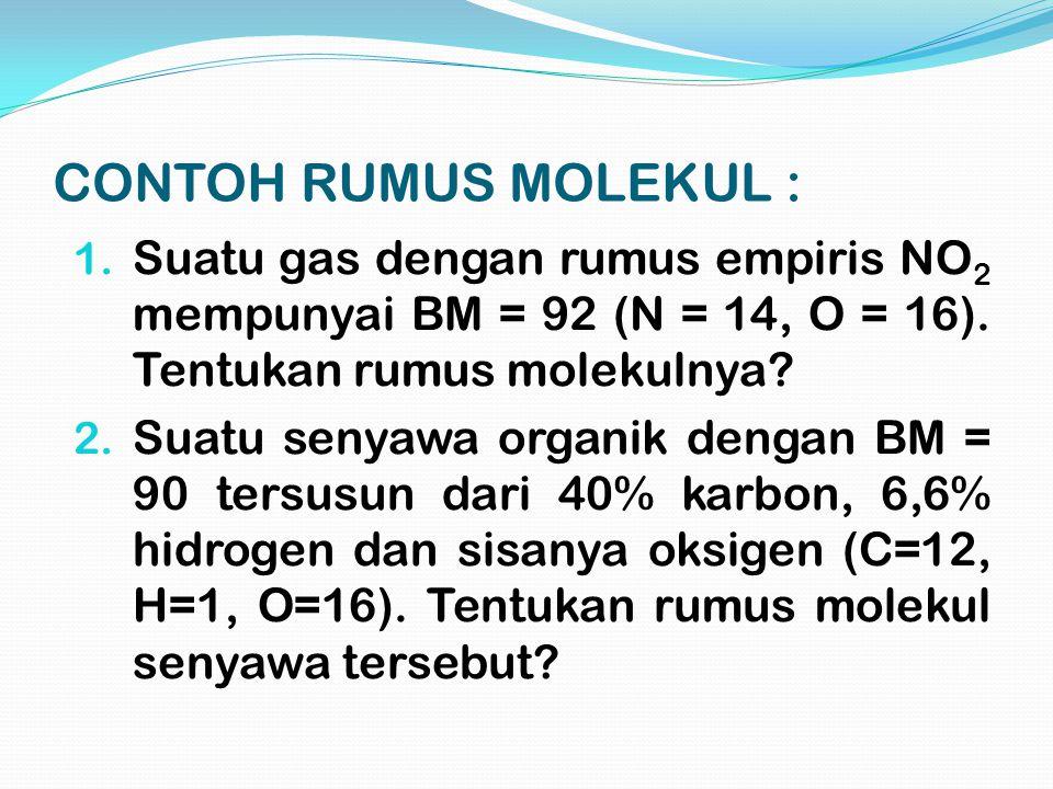 CONTOH RUMUS MOLEKUL : Suatu gas dengan rumus empiris NO2 mempunyai BM = 92 (N = 14, O = 16). Tentukan rumus molekulnya