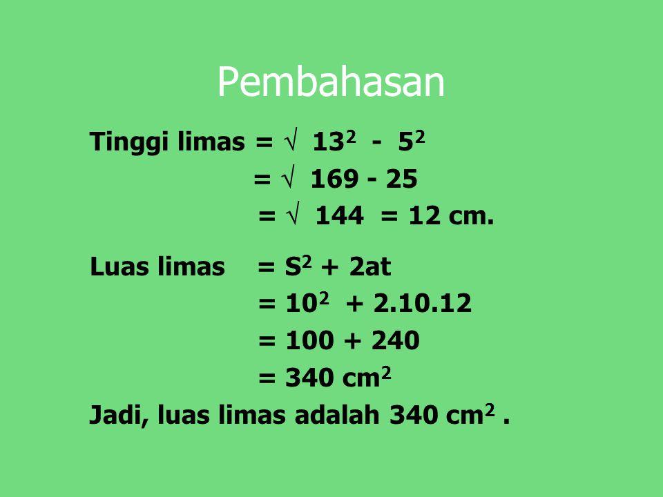 Pembahasan Tinggi limas =  132 - 52 =  169 - 25 =  144 = 12 cm.