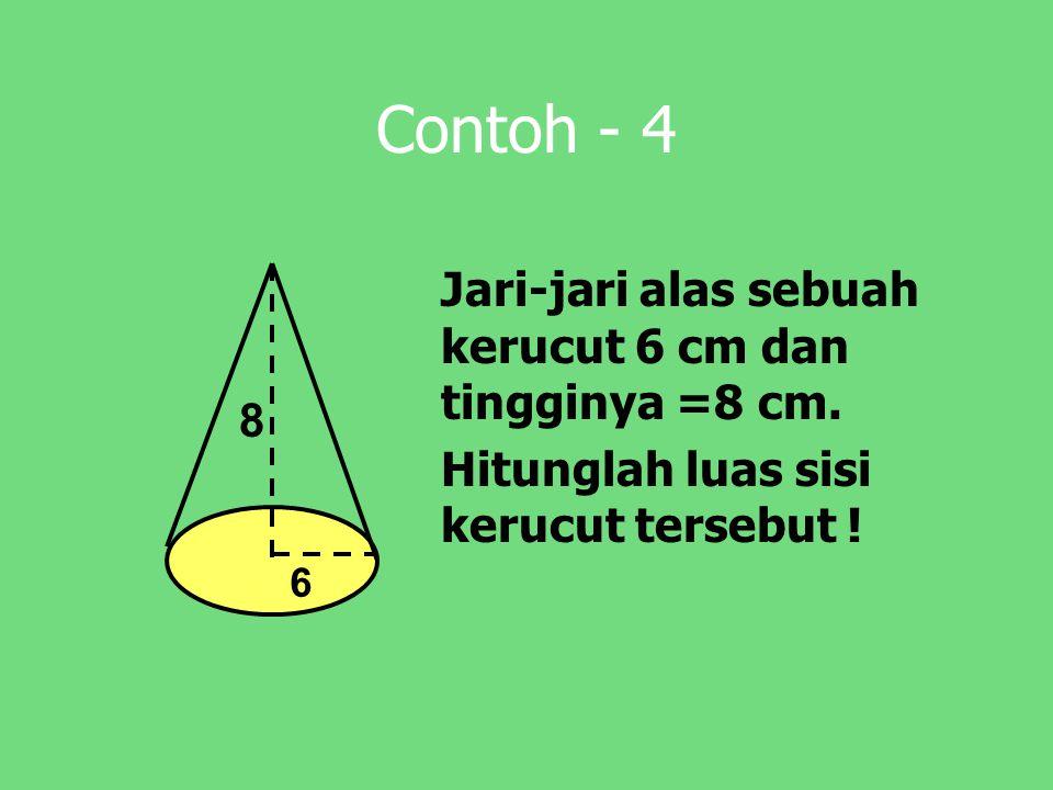 Contoh - 4 Jari-jari alas sebuah kerucut 6 cm dan tingginya =8 cm.