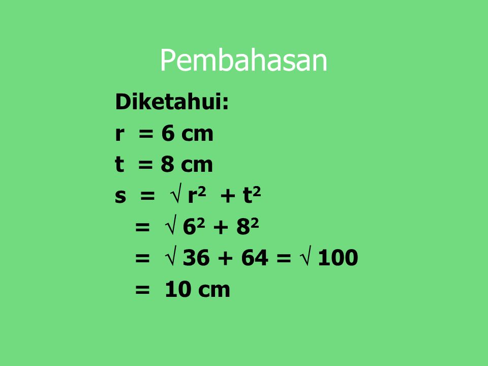 Pembahasan Diketahui: r = 6 cm t = 8 cm s =  r2 + t2 =  62 + 82