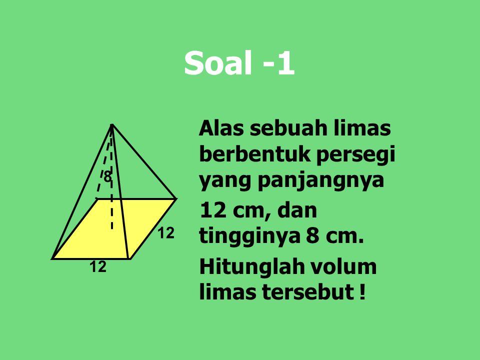 Soal -1 Alas sebuah limas berbentuk persegi yang panjangnya