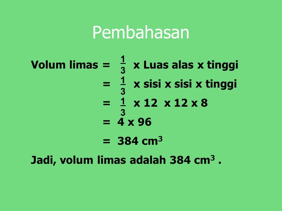Pembahasan Volum limas = x Luas alas x tinggi = x sisi x sisi x tinggi