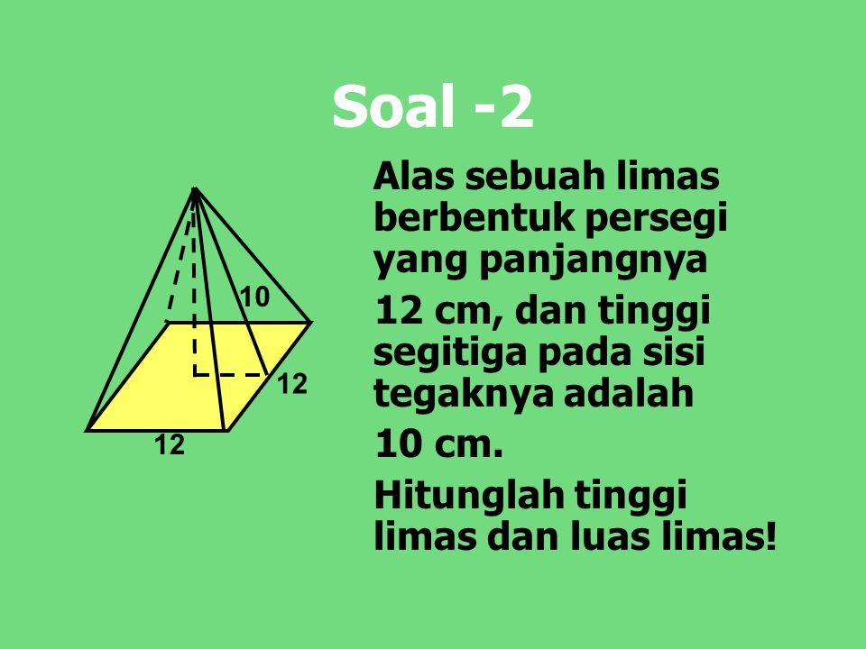 Soal -2 Alas sebuah limas berbentuk persegi yang panjangnya