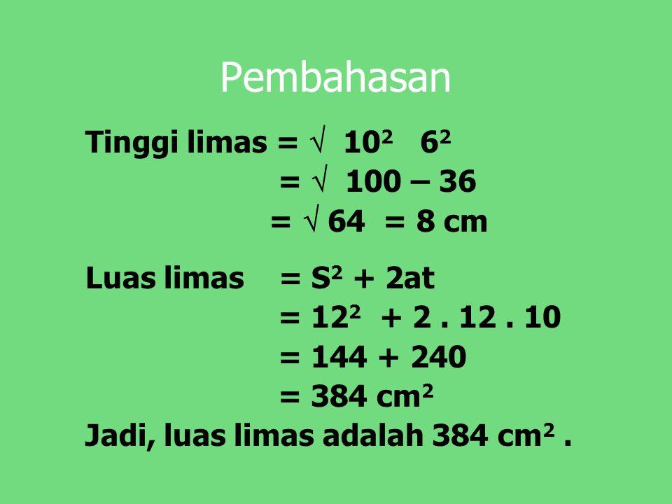 Pembahasan Tinggi limas =  102 62 =  100 – 36 =  64 = 8 cm