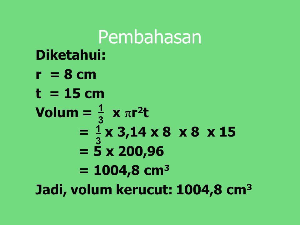 Pembahasan Diketahui: r = 8 cm t = 15 cm Volum = x r2t