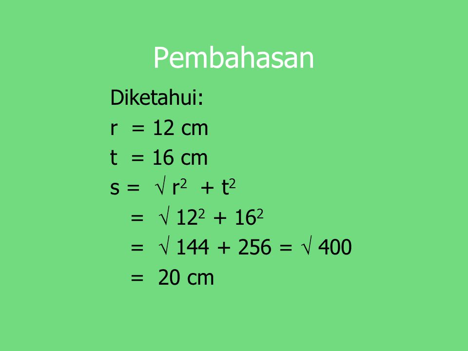 Pembahasan Diketahui: r = 12 cm t = 16 cm s =  r2 + t2 =  122 + 162
