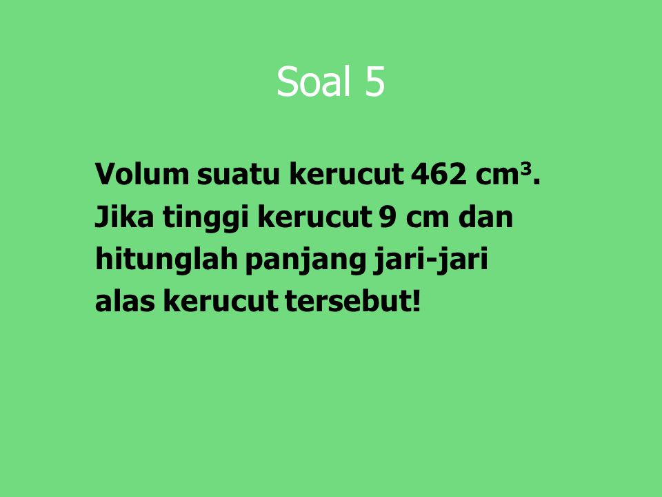 Soal 5 Volum suatu kerucut 462 cm3.